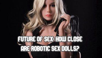 Future of Sex: How close are robotic sex dolls?
